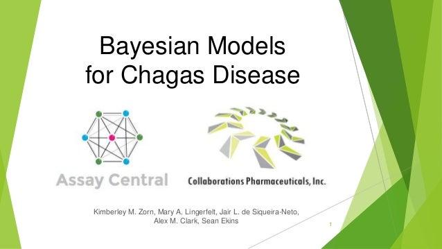 1 Bayesian Models for Chagas Disease Kimberley M. Zorn, Mary A. Lingerfelt, Jair L. de Siqueira-Neto, Alex M. Clark, Sean ...