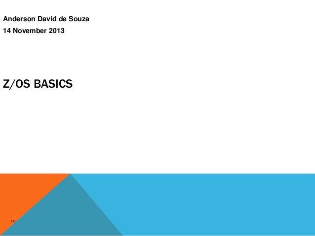 Z/OS BASICS Anderson David de Souza 14 November 2013 1.0