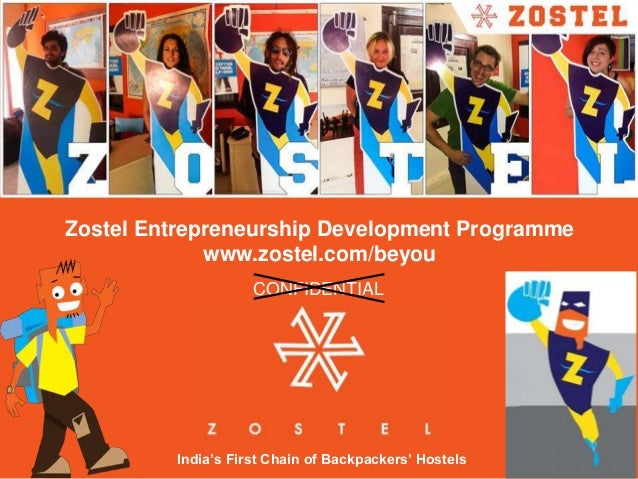 Zostel Entrepreneurship Development Programme www.zostel.com/beyou India's First Chain of Backpackers' Hostels CONFIDENTIAL