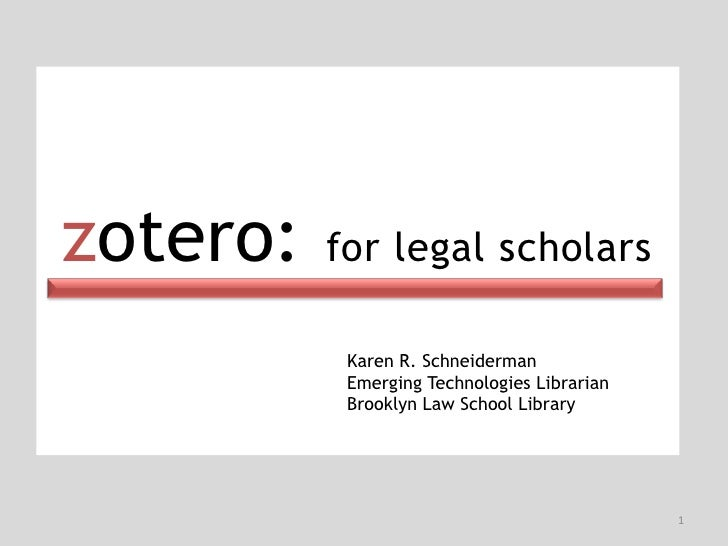 zotero: for legal scholars<br />Karen R. Schneiderman<br />Emerging Technologies Librarian<br />Brooklyn Law School Librar...
