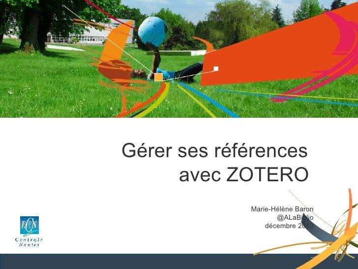Gérer ses références  avec ZOTERO   Marie-Hélène Baron @ALaBiblio décembre 2010