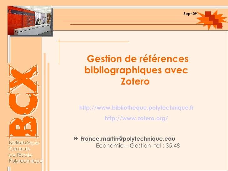 Gestion de références bibliographiques avec Zotero   http://www.bibliotheque.polytechnique.fr http://www.zotero.org/ <ul><...