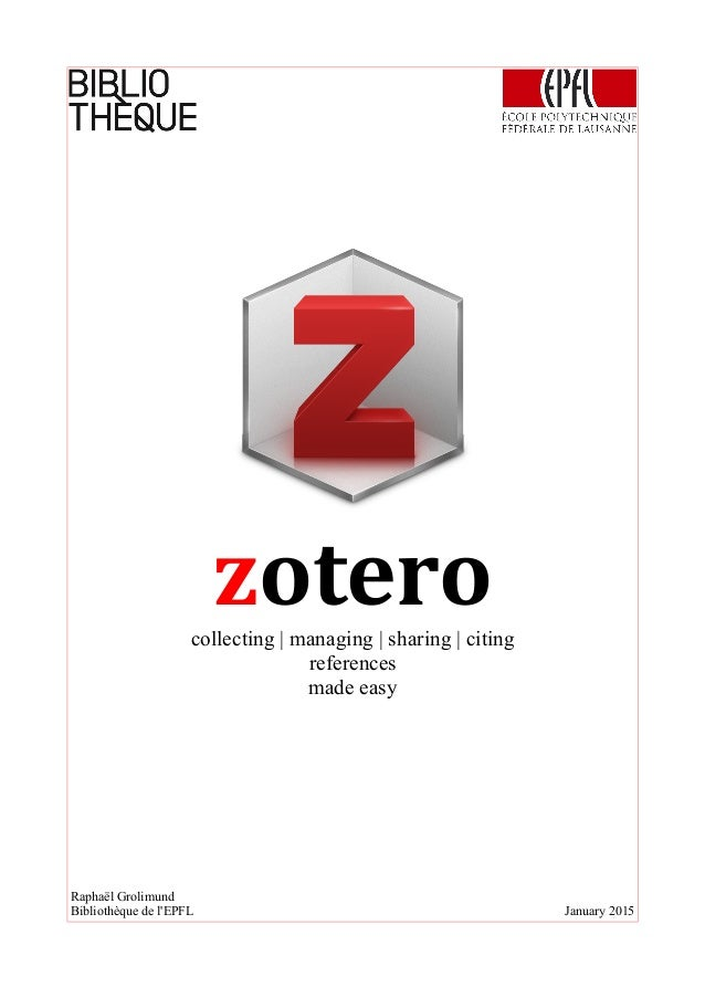 zoterocollecting | managing | sharing | citing references made easy Raphaël Grolimund Bibliothèque de l'EPFL January 2015