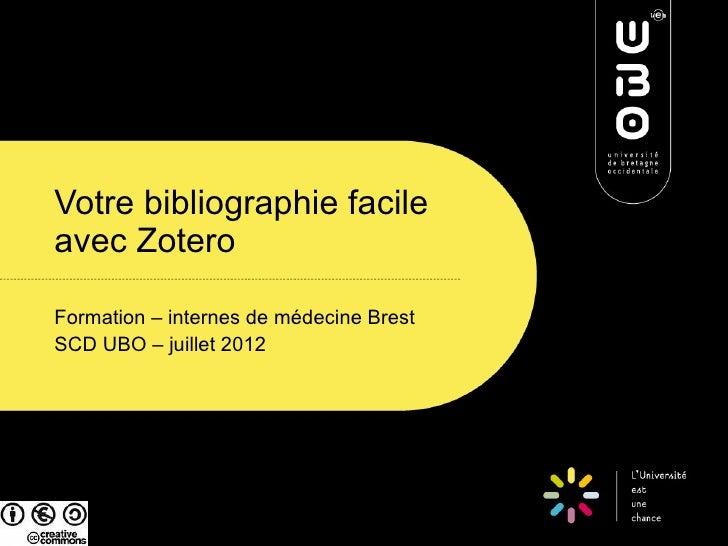Votre bibliographie facileavec ZoteroFormation – internes de médecine BrestSCD UBO – juillet 2012