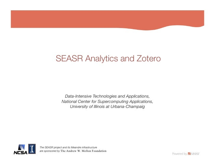 SEASR Analytics and Zotero                     Data-Intensive Technologies and Applications,!                 National Cen...