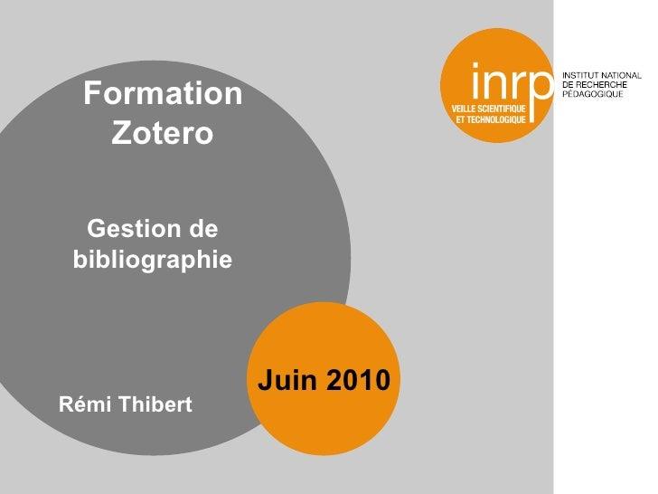 <ul><li>Rémi Thibert </li></ul>Juin 2010 Formation Zotero Gestion de bibliographie