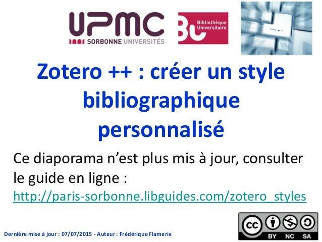 Zotero ++ : créer un style bibliographique personnalisé Dernière mise à jour : 07/07/2015 - Auteur : Frédérique Flamerie C...