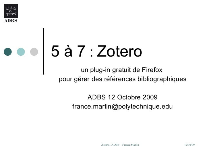 5 à 7  :  Zotero un plug-in gratuit de Firefox  pour gérer des références bibliographiques ADBS 12 Octobre 2009 [email_add...