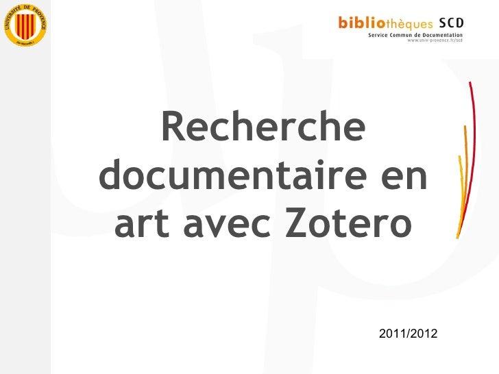 <ul><li>Recherche documentaire en art avec Zotero </li></ul>2011/2012