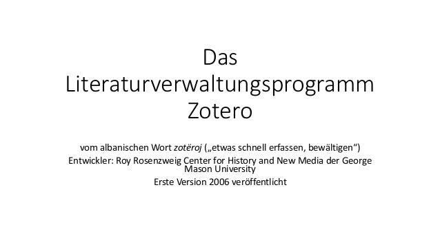 """Das Literaturverwaltungsprogramm Zotero vom albanischen Wort zotëroj (""""etwas schnell erfassen, bewältigen"""") Entwickler: Ro..."""