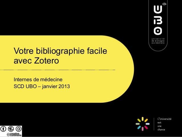 Votre bibliographie facileavec ZoteroInternes de médecineSCD UBO – janvier 2013