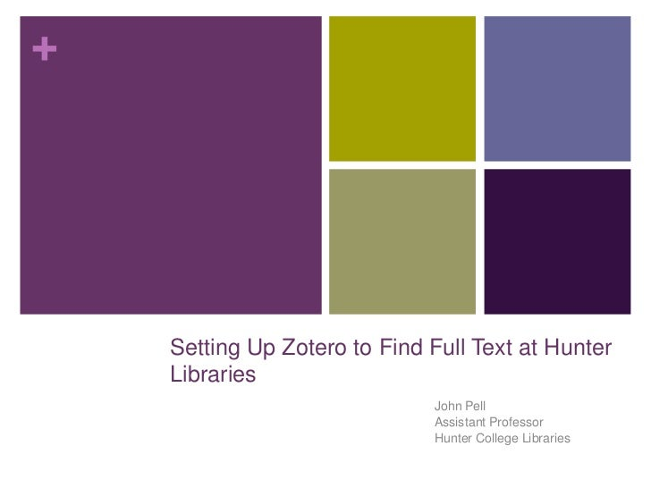 +    Setting Up Zotero to Find Full Text at Hunter    Libraries                              John Pell                    ...