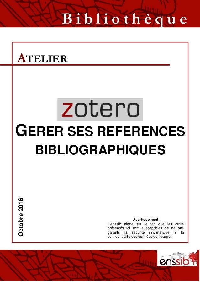 GERER SES REFERENCES BIBLIOGRAPHIQUES ATELIER B i b l i o t h è q u eOctobre2016 Avertissement L'enssib alerte sur le fait...