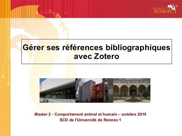 Gérer ses références bibliographiques avec Zotero Master 2 - Comportement animal et humain – octobre 2015 SCD de l'Univers...