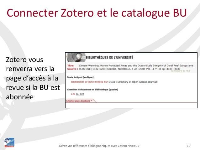 10Gérez vos références bibliographiques avec Zotero Niveau 2 Connecter Zotero et le catalogue BU Zotero vous renverra vers...