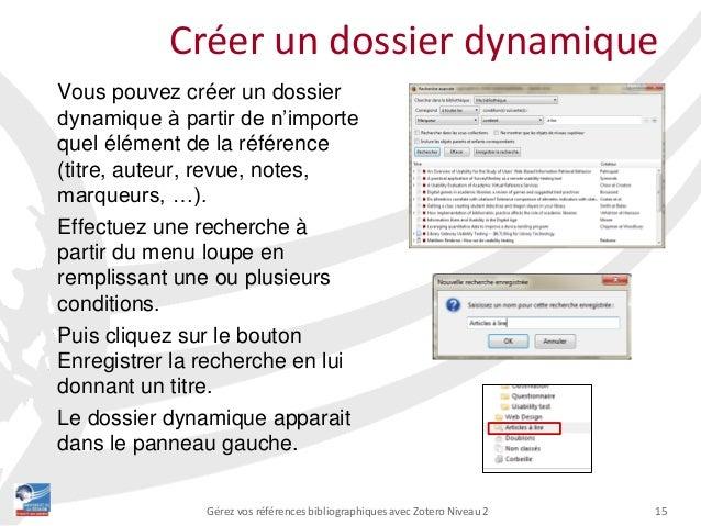 15Gérez vos références bibliographiques avec Zotero Niveau 2 Vous pouvez créer un dossier dynamique à partir de n'importe ...