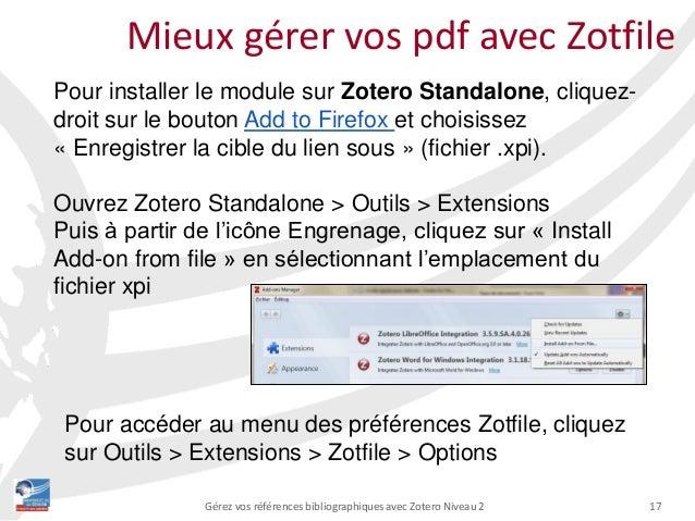 17Gérez vos références bibliographiques avec Zotero Niveau 2 Mieux gérer vos pdf avec Zotfile Pour installer le module sur...