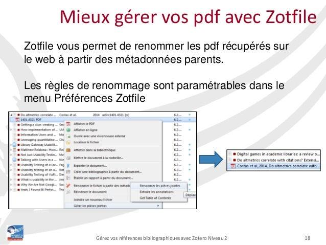 18Gérez vos références bibliographiques avec Zotero Niveau 2 Mieux gérer vos pdf avec Zotfile Zotfile vous permet de renom...