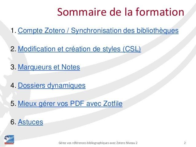 2Gérez vos références bibliographiques avec Zotero Niveau 2 1. Compte Zotero / Synchronisation des bibliothèques 2. Modifi...