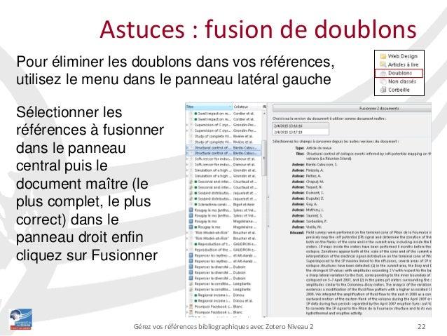 22 Pour éliminer les doublons dans vos références, utilisez le menu dans le panneau latéral gauche Astuces : fusion de dou...