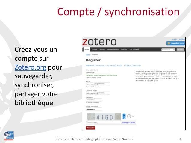 3Gérez vos références bibliographiques avec Zotero Niveau 2 Compte / synchronisation Créez-vous un compte sur Zotero.org p...