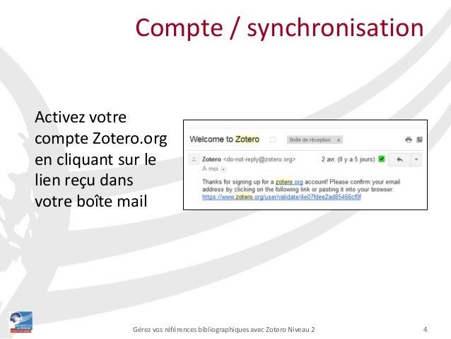 4Gérez vos références bibliographiques avec Zotero Niveau 2 Compte / synchronisation Activez votre compte Zotero.org en cl...