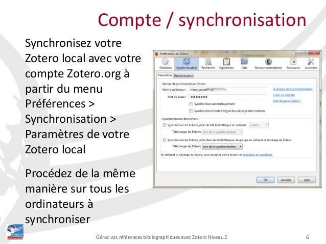 6Gérez vos références bibliographiques avec Zotero Niveau 2 Compte / synchronisation Synchronisez votre Zotero local avec ...