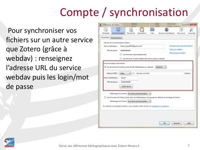 7Gérez vos références bibliographiques avec Zotero Niveau 2 Compte / synchronisation Pour synchroniser vos fichiers sur un...