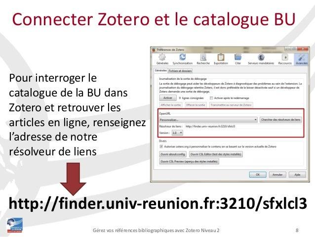 8Gérez vos références bibliographiques avec Zotero Niveau 2 Connecter Zotero et le catalogue BU Pour interroger le catalog...