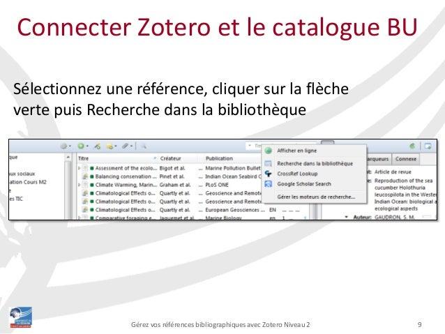 9Gérez vos références bibliographiques avec Zotero Niveau 2 Connecter Zotero et le catalogue BU Sélectionnez une référence...