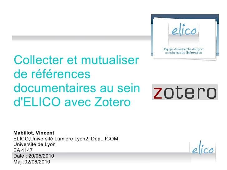 Collecter et mutualiser de références documentaires au sein d'ELICO avec Zotero Mabillot, Vincent ELICO,Université Lumière...