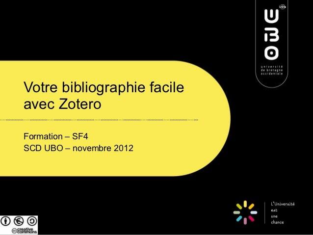 Votre bibliographie facileavec ZoteroFormation – SF4SCD UBO – novembre 2012