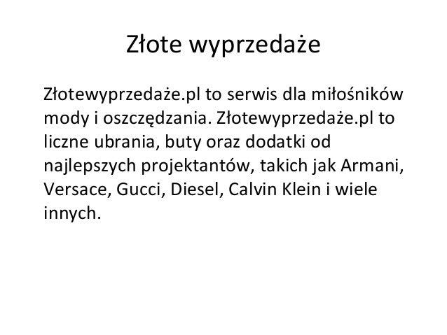 Złote wyprzedaże Złotewyprzedaże.pl to serwis dla miłośników mody i oszczędzania. Złotewyprzedaże.pl to liczne ubrania, bu...
