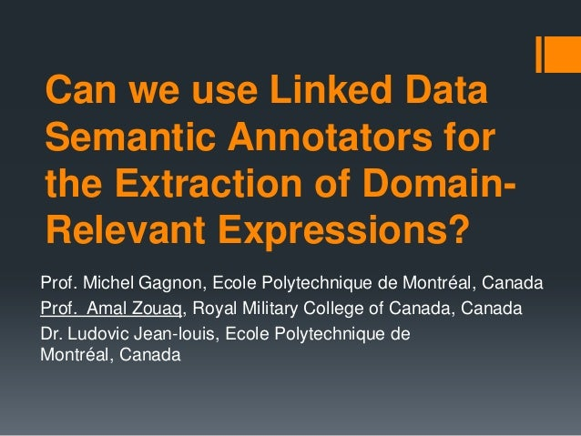 Can we use Linked DataSemantic Annotators forthe Extraction of Domain-Relevant Expressions?Prof. Michel Gagnon, Ecole Poly...