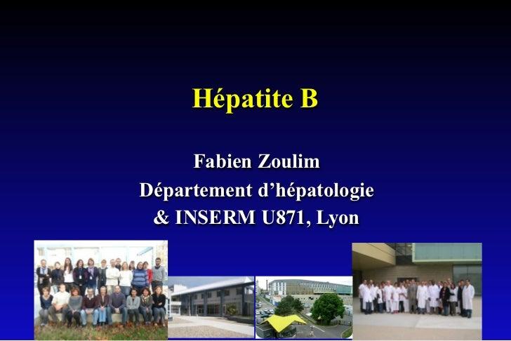 Hépatite B     Fabien ZoulimDépartement d'hépatologie & INSERM U871, Lyon