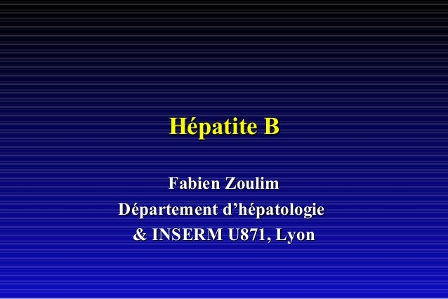 Hépatite BHépatite B Fabien ZoulimFabien Zoulim Département d'hépatologieDépartement d'hépatologie & INSERM U871, Lyon& IN...