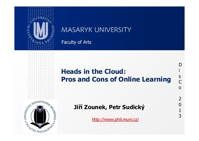 Heads in the Cloud: D i Faculty of Arts Heads in the Cloud: Pros and Cons of Online Learning Jiří Zounek, Petr Sudický htt...