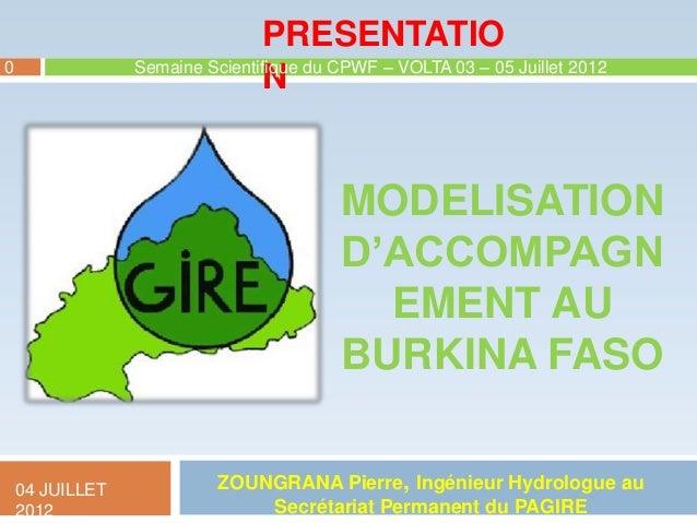 PRESENTATIO Semaine Scientifique du CPWF – VOLTA 03 – 05 Juillet 2012 N  0  MODELISATION D'ACCOMPAGN EMENT AU BURKINA FASO...