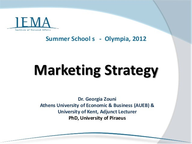 Summer School s - Olympia, 2012Marketing Strategy                 Dr. Georgia ZouniAthens University of Economic & Busines...