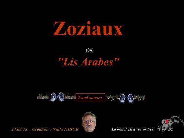 """23.03.13 – Création : Niala NIBUR ZoziauxZoziaux (04) """"Lis Arabes""""""""Lis Arabes"""" Fond sonore Le mulot est à vos ordres"""