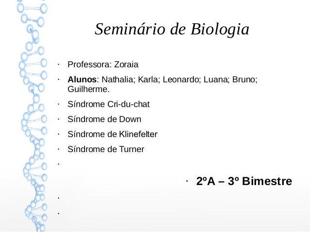 Seminário de Biologia ● Professora: Zoraia ● Alunos: Nathalia; Karla; Leonardo; Luana; Bruno; Guilherme. ● Síndrome Cri-du...