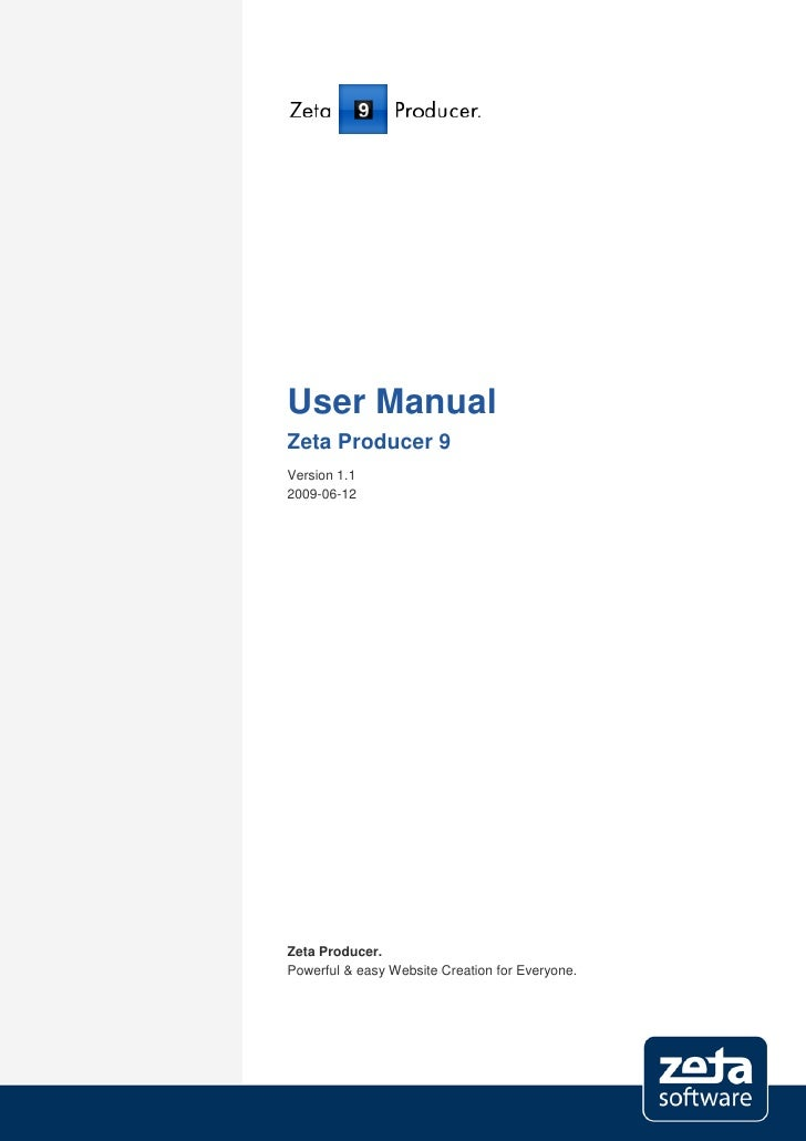 User Manual Zeta Producer 9 Version 1.1 2009-06-12     Zeta Producer. Powerful & easy Website Creation for Everyone.