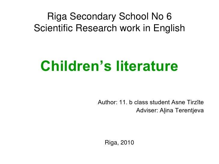 Riga Secondary School No 6 Scientific Research work in English     Children's literature                Author: 11. b clas...