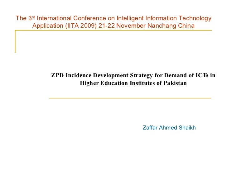 ZPD Incidence Development Strategy for Demand of ICTs in Higher Education Institutes of Pakistan Zaffar Ahmed Shaikh The 3...