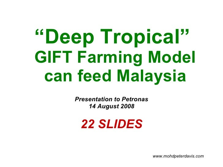 """ Deep Tropical""  GIFT Farming Model can feed Malaysia Presentation to Petronas 14 August 2008 22 SLIDES www.mohdpeterdavi..."