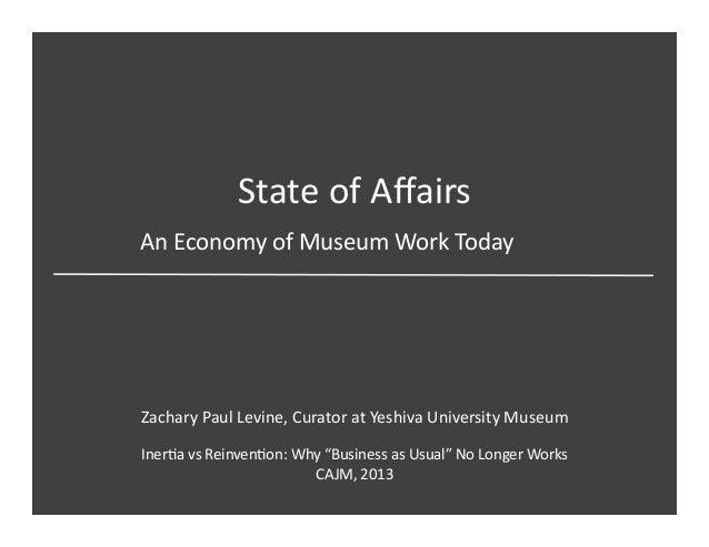 State of Affairs Zachary Paul Levine, Curator at Yeshiva University Museum An Economy of Museum...