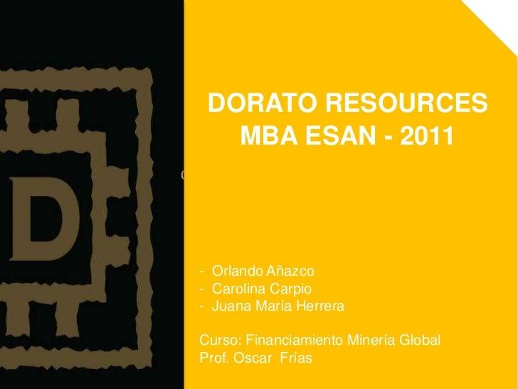 DORATO RESOURCES<br />MBA ESAN - 2011<br /><ul><li>  Orlando Añazco