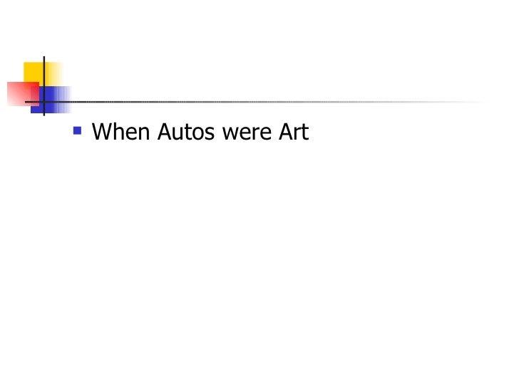 <ul><li>When Autos were Art  </li></ul>