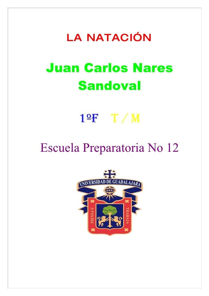 LA NATACIÓN    Juan Carlos Nares      Sandoval         1ºF T / M  Escuela Preparatoria No 12