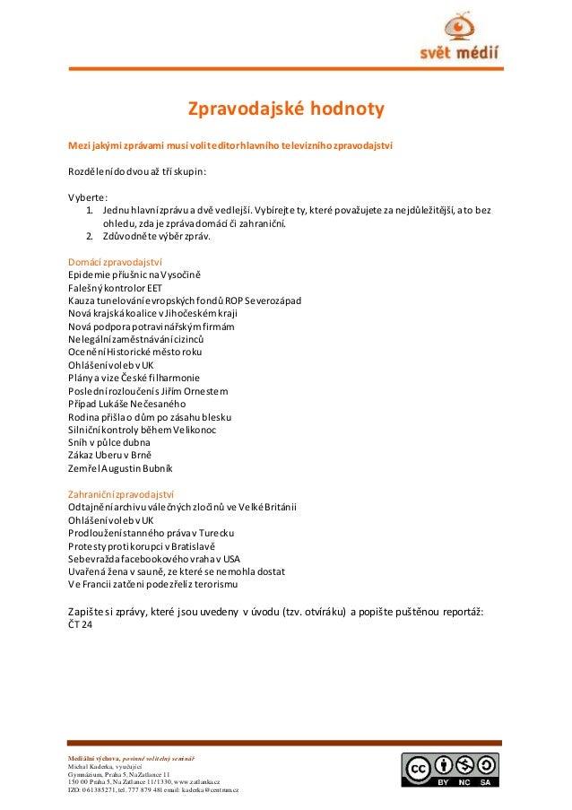 Mediální výchova, povinně volitelný seminář Michal Kaderka, vyučující Gymnázium, Praha 5, Na Zatlance 11 150 00 Praha 5, N...